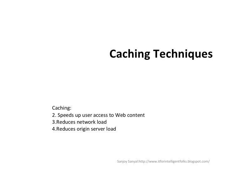 Caching Techniques <ul><li>Caching: </li></ul><ul><li>Speeds up user access to Web content  </li></ul><ul><li>Reduces netw...
