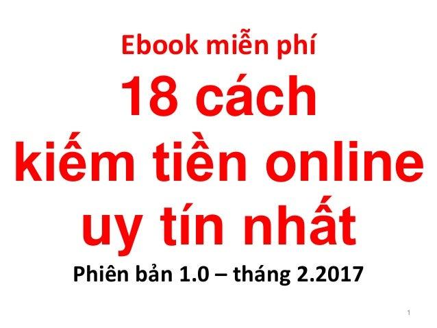 Ebook miễn phí 18 cách kiếm tiền online uy tín nhất Phiên bản 1.0 – tháng 2.2017 1