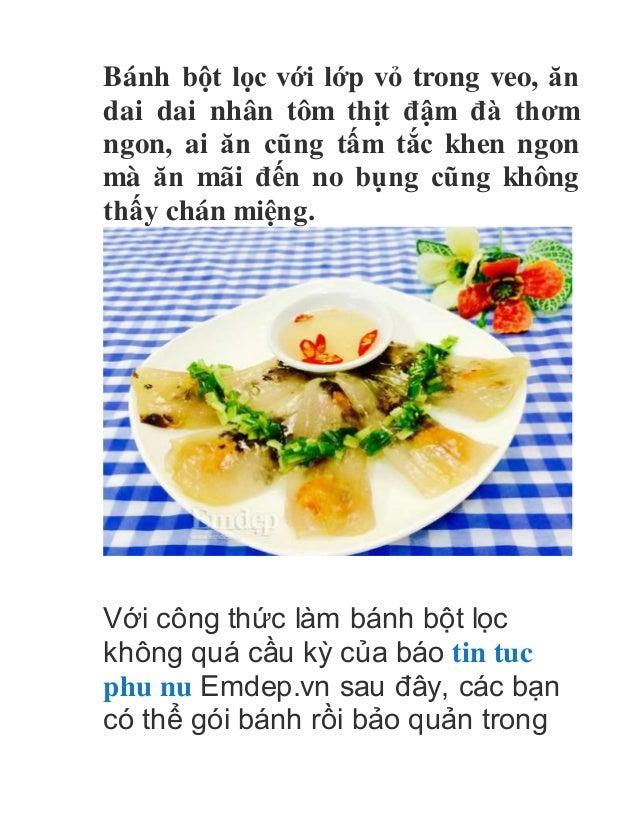 Bánh bột lọc với lớp vỏ trong veo, ăn dai dai nhân tôm thịt đậm đà thơm ngon, ai ăn cũng tấm tắc khen ngon mà ăn mãi đến n...