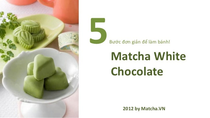 5   Bước đơn giản để làm bánh!    Matcha White    Chocolate         2012 by Matcha.VN