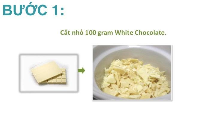 BƯỚC 1:      Cắt nhỏ 100 gram White Chocolate.