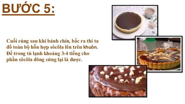 BƯỚC 5:Cuối cùng sau khi bánh chín, bắc ra thì tađổ toàn bộ hỗn hợp sôcôla lên trên khuôn.Để trong tủ lạnh khoảng 3-4 tiến...