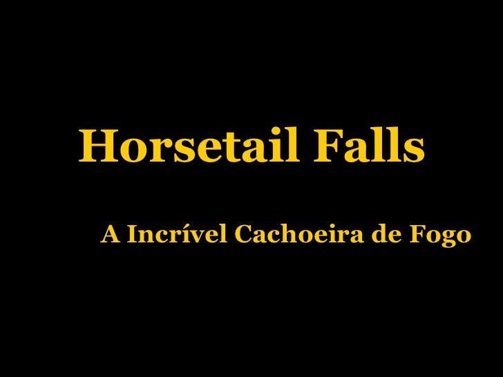 Horsetail Falls A Incrível Cachoeira de Fogo