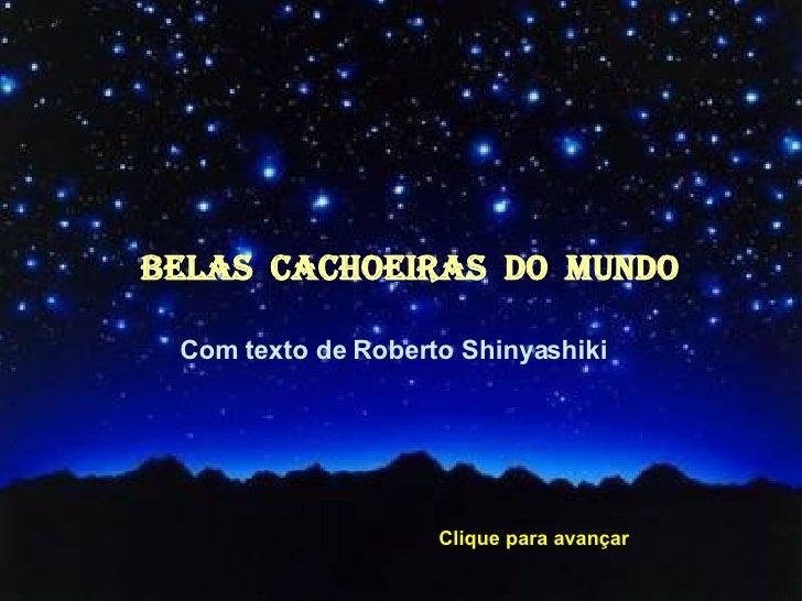 BELAS CACHOEIRAS dO MUNdO     Com texto de Roberto Shinyashiki´                        Clique para avançar