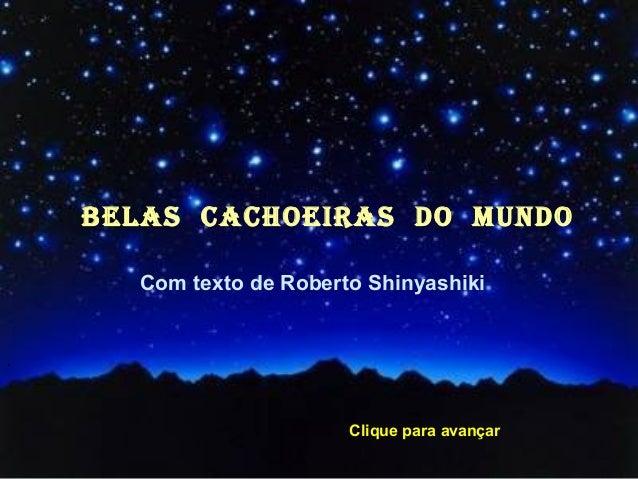 BELAS CACHOEIRAS dO MUNdO Com texto de Roberto Shinyashiki ´ Clique para avançar