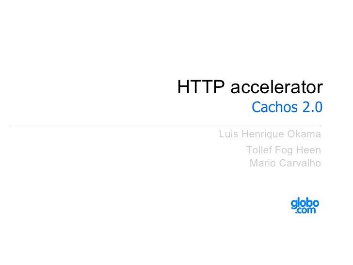 HTTP accelerator           Cachos 2.0     Luis Henrique Okama          Tollef Fog Heen           Mario Carvalho
