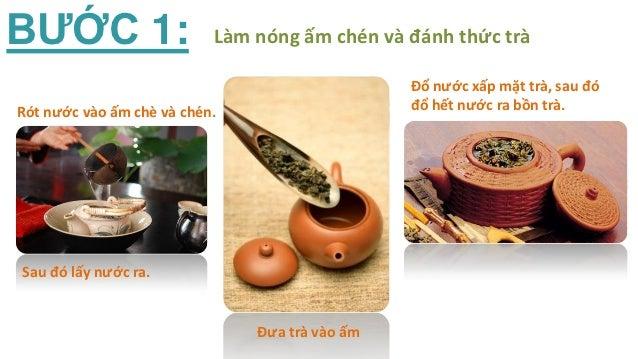 BƯỚC 1:                    Làm nóng ấm chén và đánh thức trà                                                Đổ nước xấp mặ...