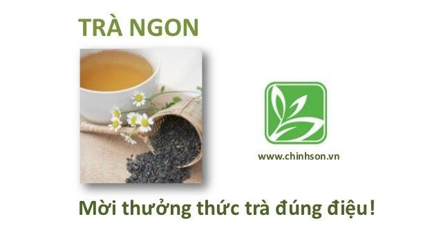 TRÀ NGON                  www.chinhson.vnMời thưởng thức trà đúng điệu!
