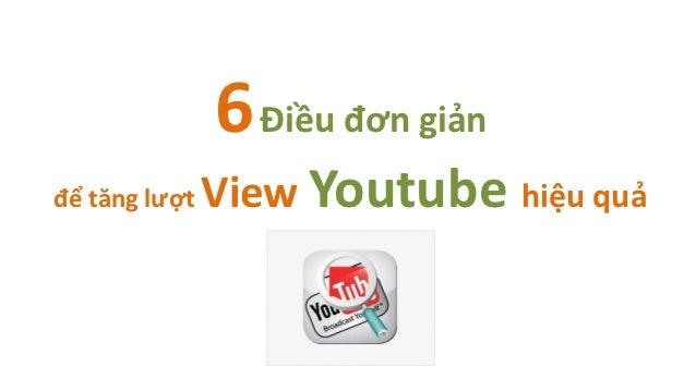 6 Điều đơn giảnđể tăng lượt   View Youtube hiệu quả