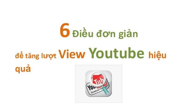 6 Điều đơn giảnđể tăng lượt   View Youtube hiệuquả