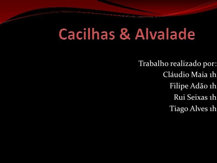 Cacilhas & Alvalade<br />Trabalho realizado por:<br />Cláudio Maia 1h<br />Filipe Adão 1h<br />Rui Seixas 1h<br />Tiago Al...