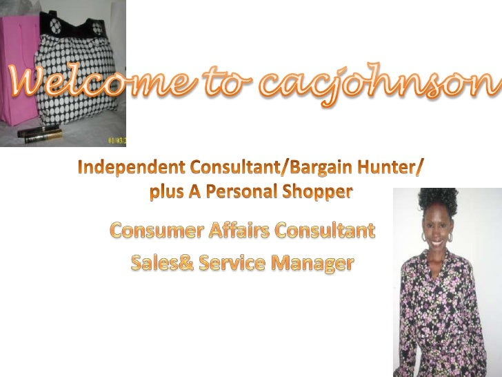 Welcome to cacjohnson<br />Independent Consultant/Bargain Hunter/plus A Personal Shopper<br />Consumer Affairs Consultant ...