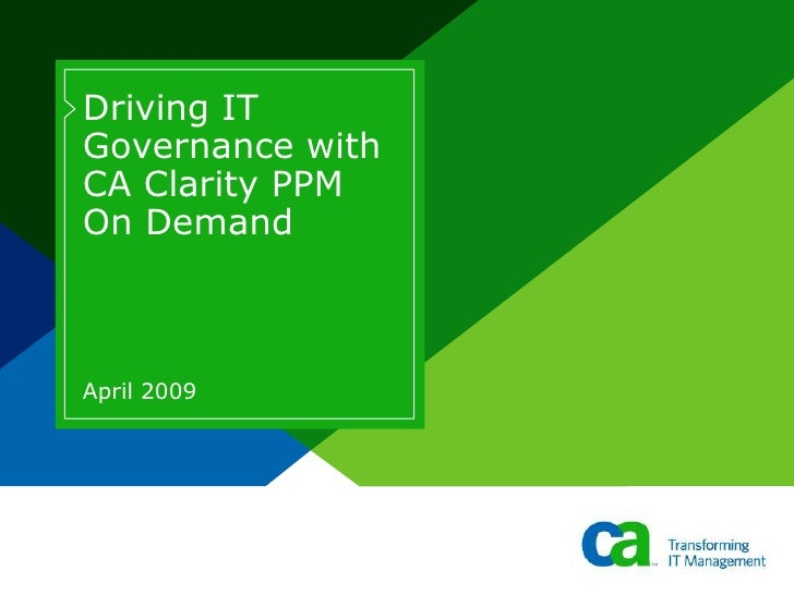Driving IT Governance with CA Clarity PPM On Demand    April 2009