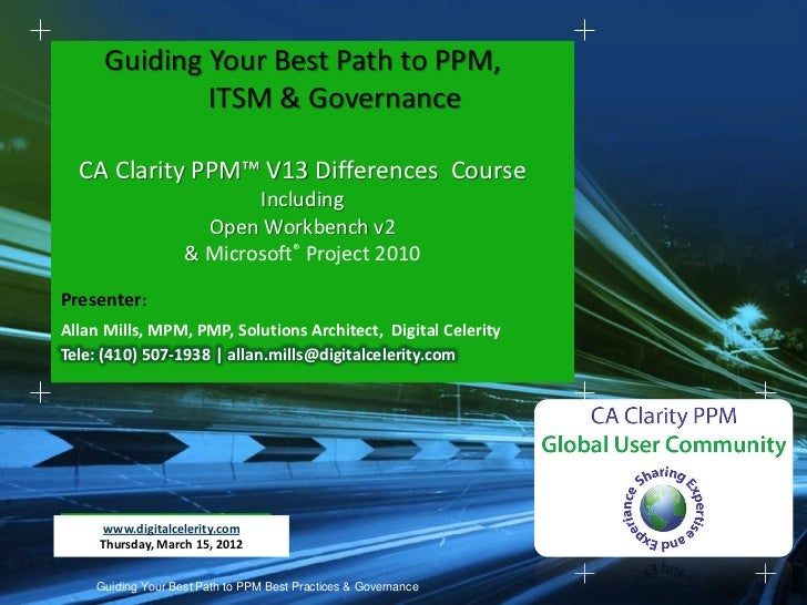 Guiding Your Best Path to PPM,             ITSM & Governance  CA Clarity PPM™ V13 Differences Course                      ...