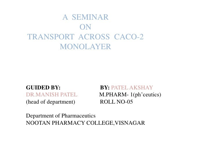 A  SEMINAR ONTRANSPORT  ACROSS  CACO-2 MONOLAYER<br />GUIDED BY:BY: PATEL AKSHAY<br />DR.MANISH PATEL               M.PHAR...