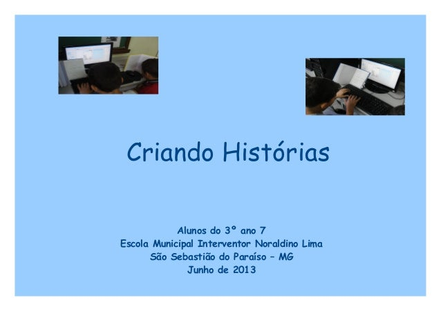 Criando Histórias Alunos do 3º ano 7 Escola Municipal Interventor Noraldino Lima São Sebastião do Paraíso – MG Junho de 20...