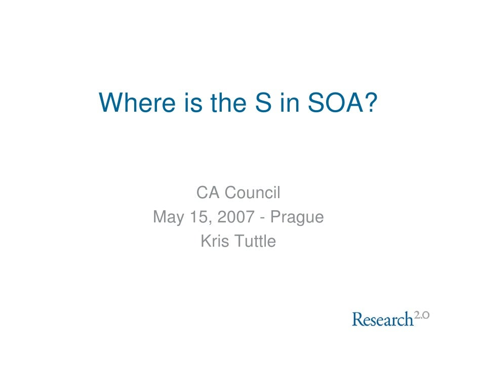 Where is the S in SOA?            CA Council     May 15, 2007 - Prague          Kris Tuttle