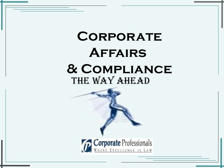 Corporate Affairs  & Compliance The way ahead
