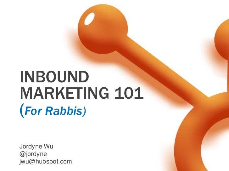 INBOUNDMARKETING 101(For Rabbis)Jordyne Wu@jordynejwu@hubspot.com