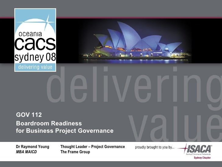 GOV 112 Boardroom Readiness for Business Project Governance  Dr Raymond Young   Thought Leader – Project Governance MBA MA...