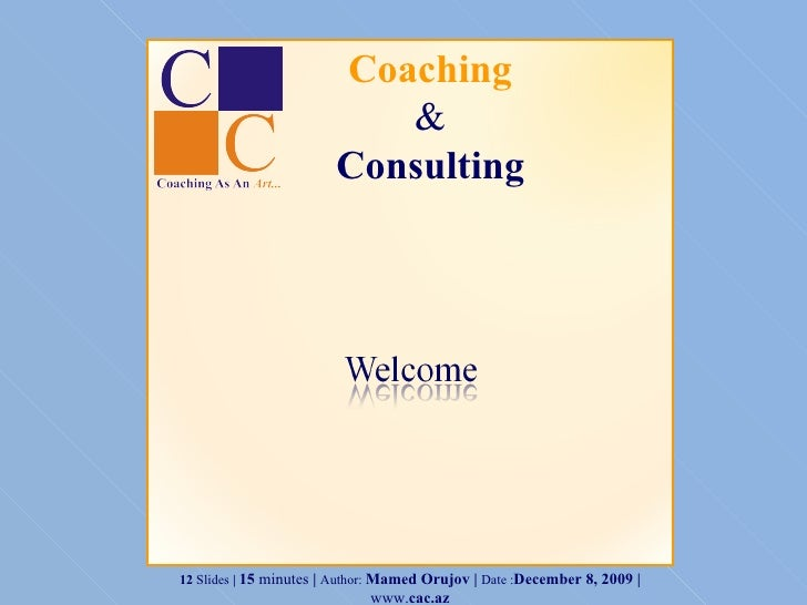 Coaching & Consulting 12  Slides  |  15  minutes  |  Author:  Mamed Orujov |  Date : June 8, 2009  |  www. cac.az