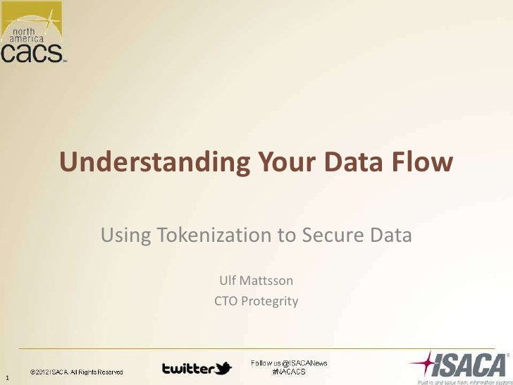 Understanding Your Data Flow      Using Tokenization to Secure Data                   Ulf Mattsson                  CTO Pr...