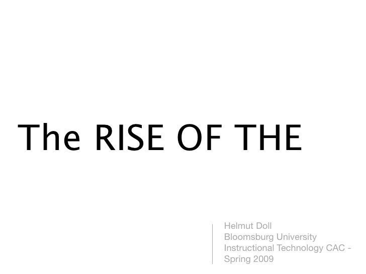 The RISE OF THE            Helmut Doll           Bloomsburg University           Instructional Technology CAC -           ...