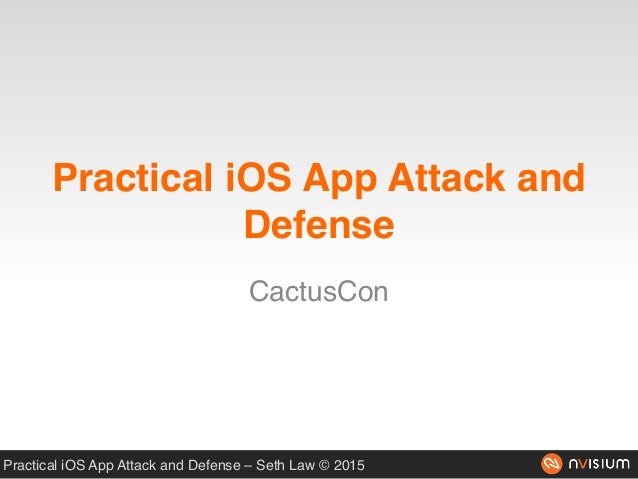 Practical iOS App Attack and Defense – Seth Law © 2015 Practical iOS App Attack and Defense CactusCon
