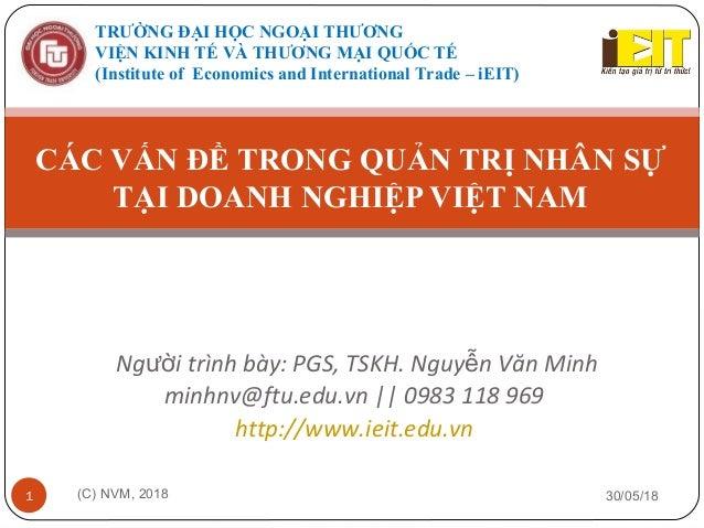 Ng i trình bày: PGS, TSKH. Nguy n Văn Minhườ ễ minhnv@ftu.edu.vn    0983 118 969 http://www.ieit.edu.vn 30/05/18(C) NVM, 2...