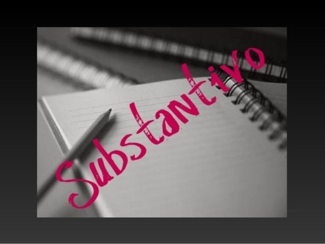 • Substantivo é a classe gramatical, ou morfológica, de palavras que nomeiam os seres - reais ou imaginários, concretos ou...