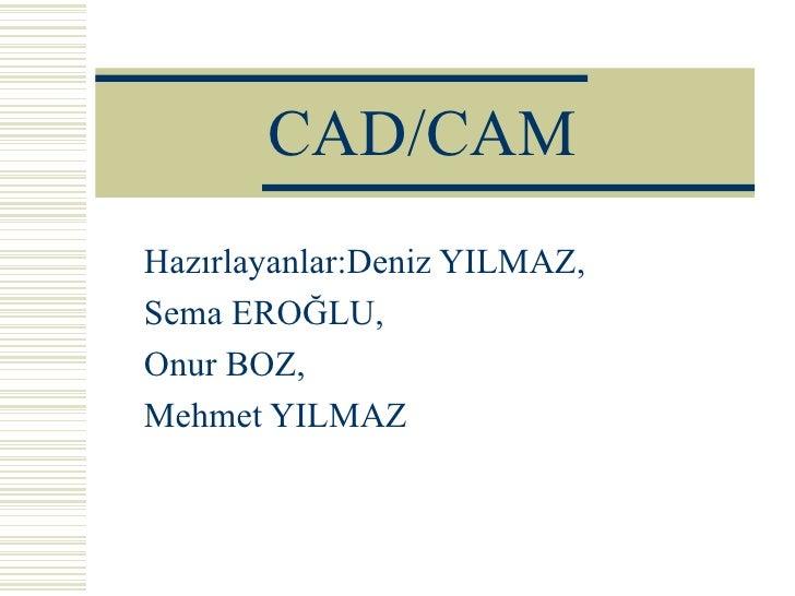 CAD/CAM Hazırlayanlar:Deniz YILMAZ, Sema EROĞLU, Onur BOZ, Mehmet YILMAZ