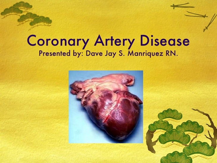Coronary Artery Disease Presented by: Dave Jay S. Manriquez RN.