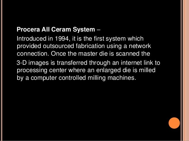 Lava CAD/CAM System – Introduced in 2002, used for fabrication of zirconia framework for all ceramic restorations. This sy...