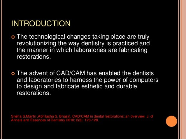 INTRODUCTION  The technological changes taking place are truly revolutionizing the way dentistry is practiced and the man...