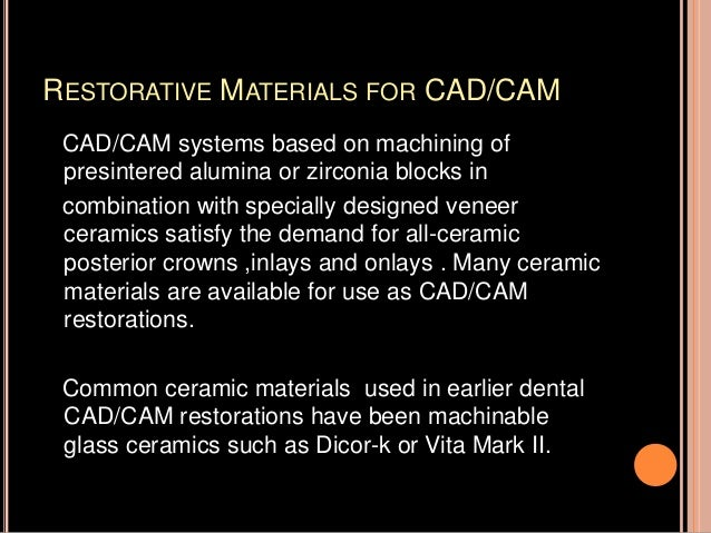 CAD/CAM systems also can be applied to restorations requiring metal and are used to fabricate implant abutments and implan...