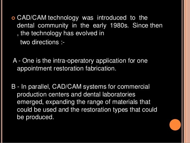  CAD/CAM technology was introduced to the dental community in the early 1980s. Since then , the technology has evolved in...