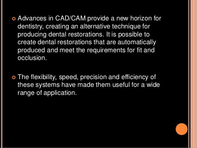  Advances in CAD/CAM provide a new horizon for dentistry, creating an alternative technique for producing dental restorat...