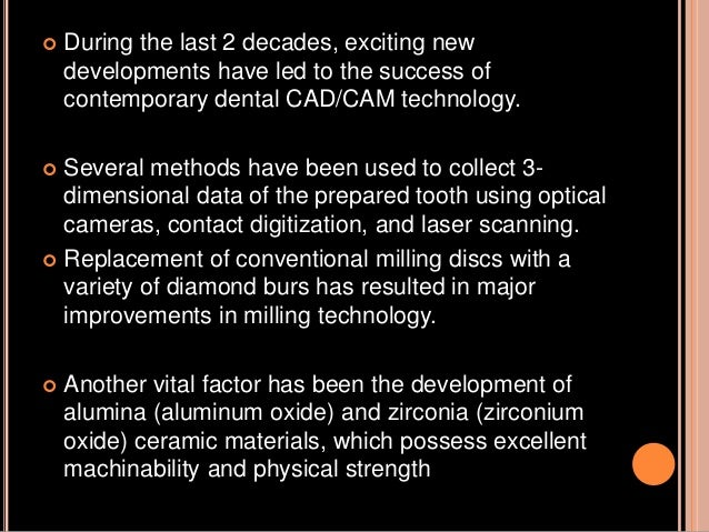  During the last 2 decades, exciting new developments have led to the success of contemporary dental CAD/CAM technology. ...