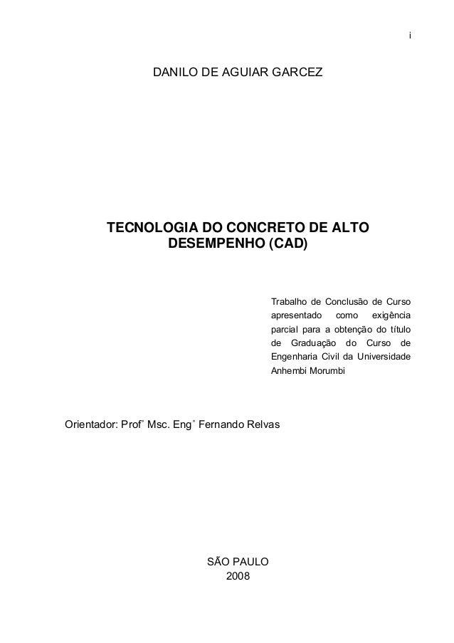 i DANILO DE AGUIAR GARCEZ TECNOLOGIA DO CONCRETO DE ALTO DESEMPENHO (CAD) Trabalho de Conclusão de Curso apresentado como ...