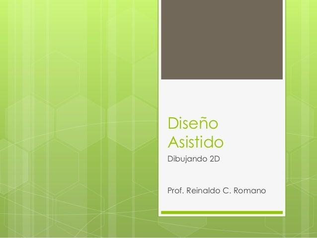 DiseñoAsistidoDibujando 2DProf. Reinaldo C. Romano