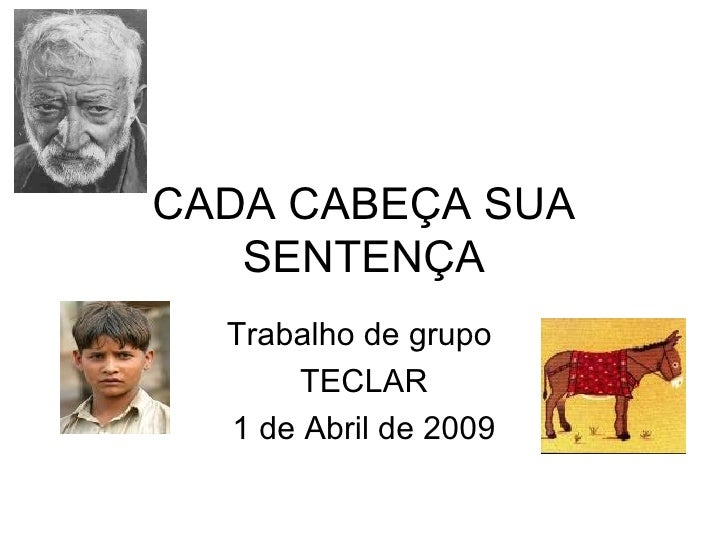 CADA CABEÇA SUA SENTENÇA Trabalho de grupo  TECLAR 1 de Abril de 2009