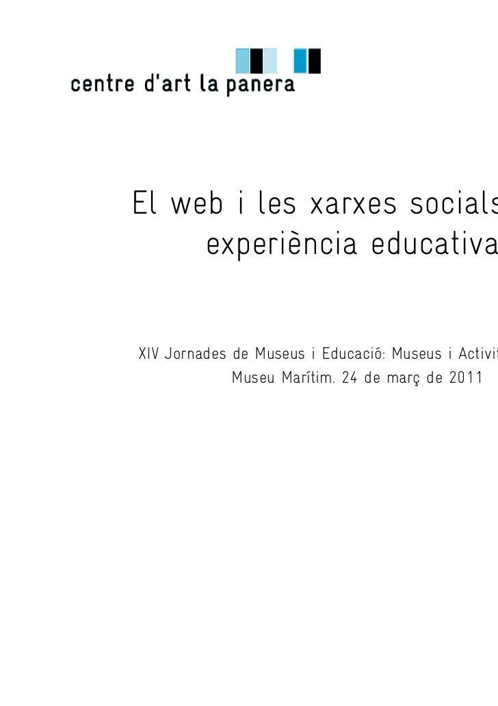 El web i les xarxes socials. Una     experiència educativaXIV Jornades de Museus i Educació: Museus i Activitats On-line  ...
