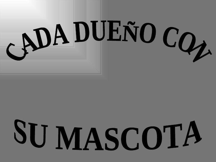 CADA DUEÑO CON SU MASCOTA