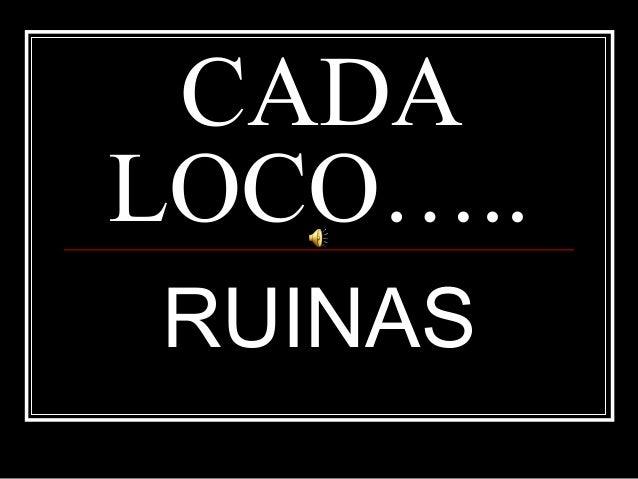CADALOCO…..RUINAS