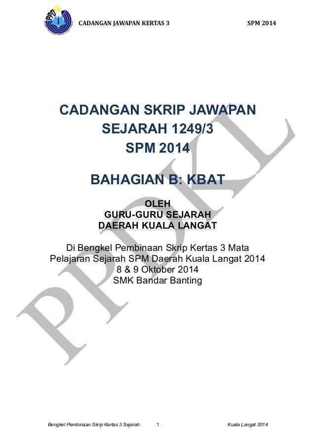 CADANGAN  JAWAPAN  KERTAS  3  SPM  2014  CADANGAN SKRIP JAWAPAN  SEJARAH 1249/3  SPM 2014  BAHAGIAN B: KBAT  OLEH  GURU-GU...