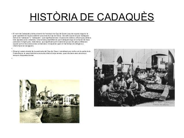 HISTÒRIA DE CADAQUÈS ● El nom de Cadaqués podria provenir de l'evolució de Cap de Quers (cap de roques) degut a la gran qu...
