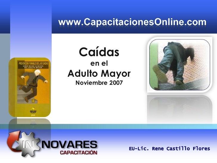Caídas     en elAdulto Mayor Noviembre 2007                  EU-Lic. Rene Castillo Flores
