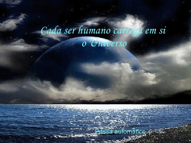 Cada ser humano carrega em si  o Universo Passa automático