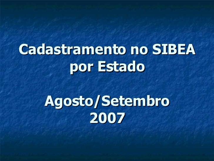Cadastramento no SIBEA por Estado Agosto/Setembro 2007