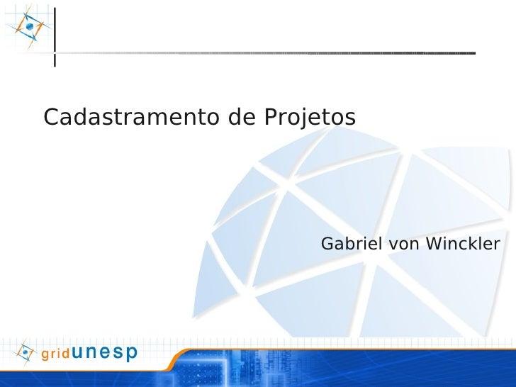 Cadastramento de Projetos                           Gabriel von Winckler